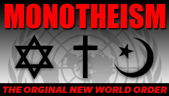 MONOTHEISM THE ORIGINAL NEW WORLD ORDER